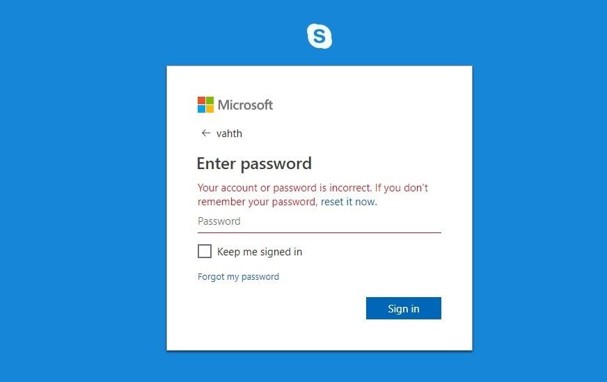 You might have issues with entering your password in Skype.