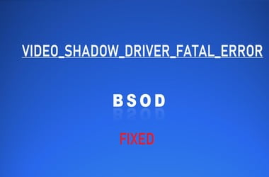 How to fix VIDEO SHADOW DRIVER FATAL ERROR?