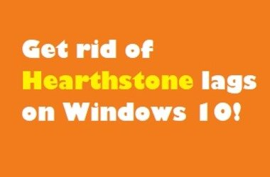 How to fix Hearthstone lagging on Windows 10?
